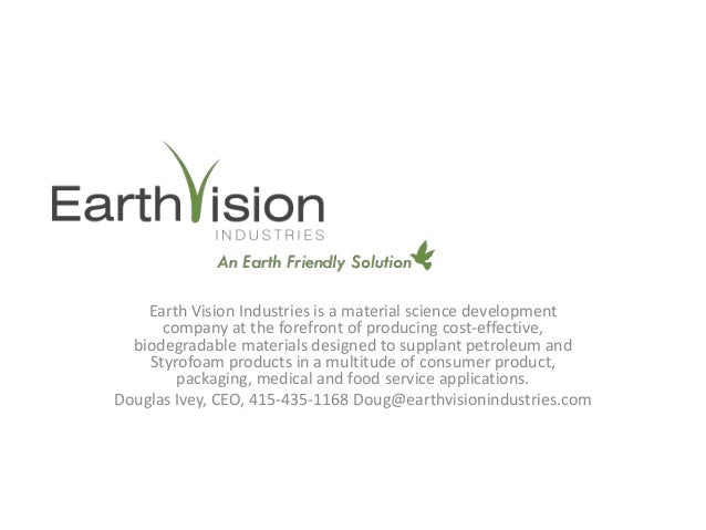 Earth Vision Industries is a material science development      company at the forefront of producing cost-effective,  biod...