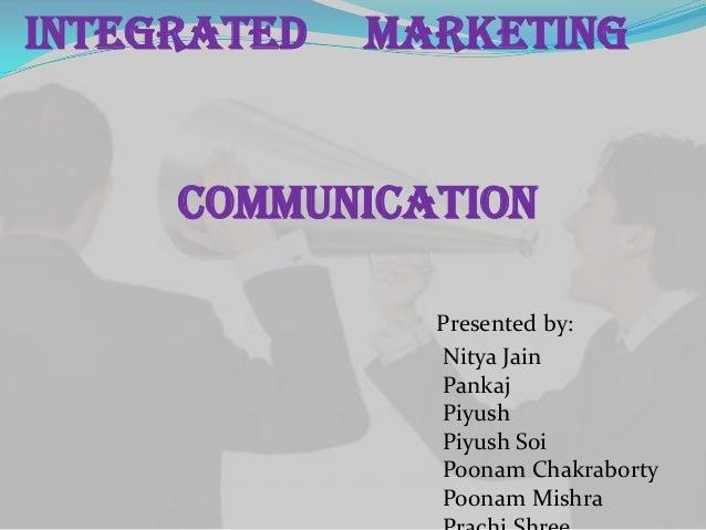 Integrated   Marketing     Communication               Presented by:               Nitya Jain               Pankaj        ...