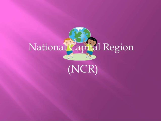 National Capital Region        (NCR)