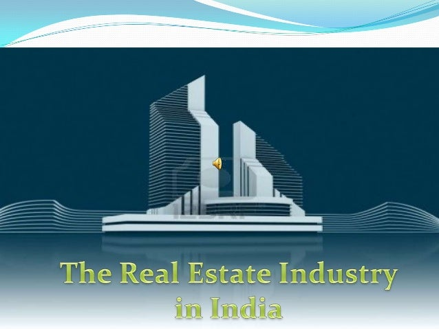 The Real Estate Industry in India