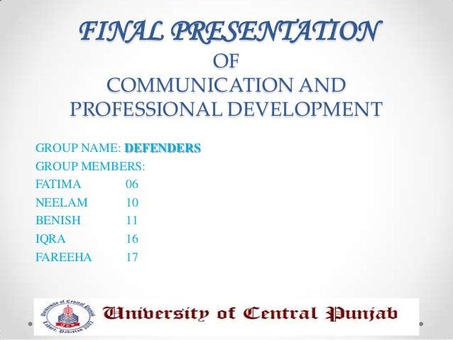 FINAL PRESENTATION               OF       COMMUNICATION AND    PROFESSIONAL DEVELOPMENTGROUP NAME: DEFENDERSGROUP MEMBERS:...