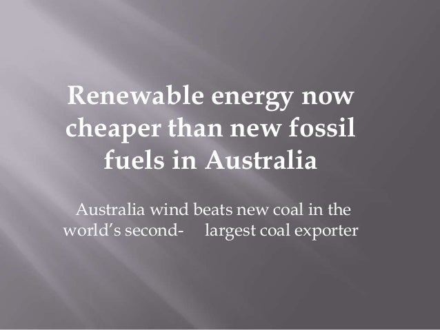 Renewable energy nowcheaper than new fossil   fuels in Australia Australia wind beats new coal in theworld's second- large...