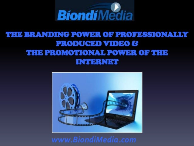 THE BRANDING POWER OF PROFESSIONALLY          PRODUCED VIDEO &    THE PROMOTIONAL POWER OF THE              INTERNET      ...