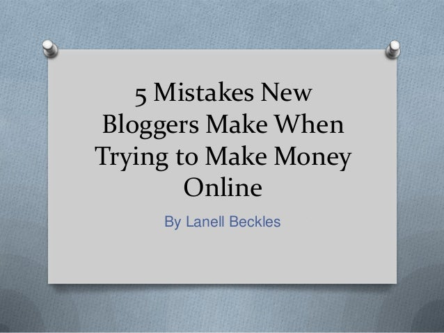 5 Mistakes NewBloggers Make WhenTrying to Make Money        Online     By Lanell Beckles
