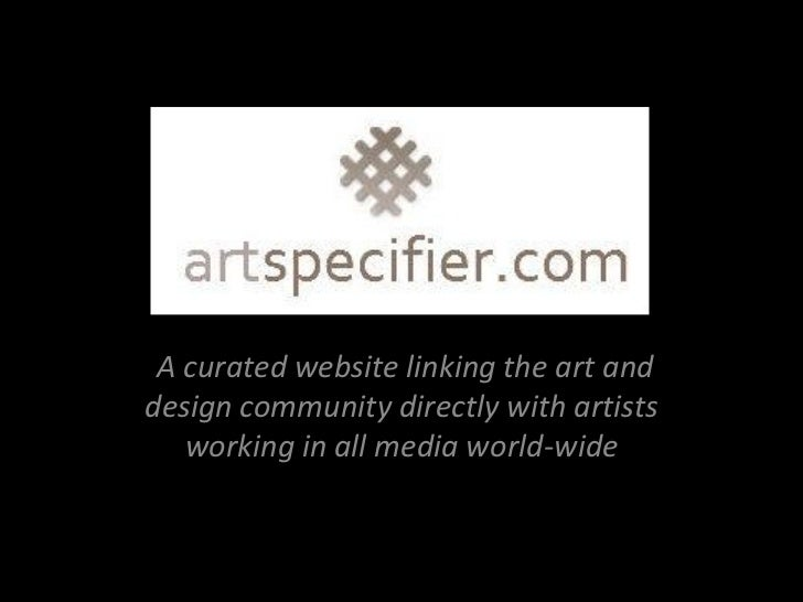 A curated website linking the art anddesign community directly with artists   working in all media world-wide