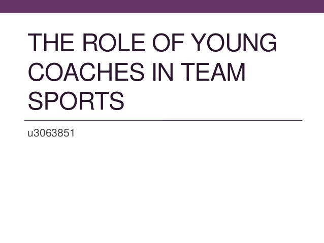 THE ROLE OF YOUNGCOACHES IN TEAMSPORTSu3063851