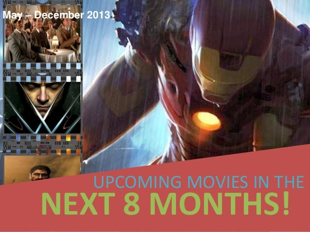 May – December 2013               UPCOMING MOVIES IN THE      NEXT 8 MONTHS!