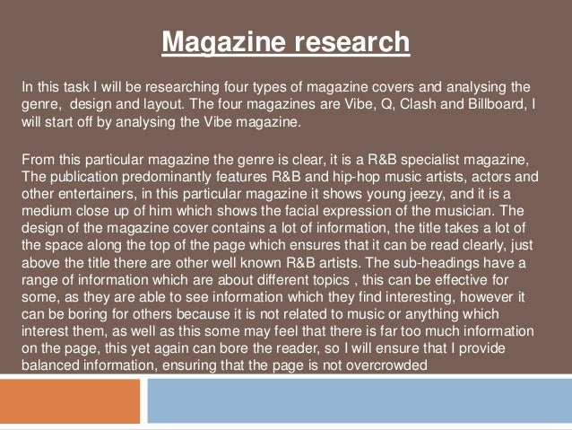 Magazine researchIn this task I will be researching four types of magazine covers and analysing thegenre, design and layou...