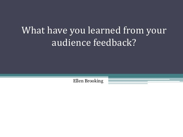 What have you learned from youraudience feedback?Ellen Brooking