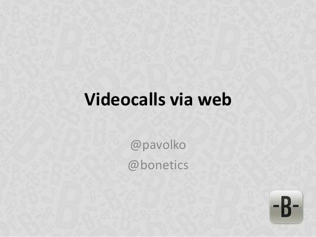 Videocalls via web@pavolko@bonetics
