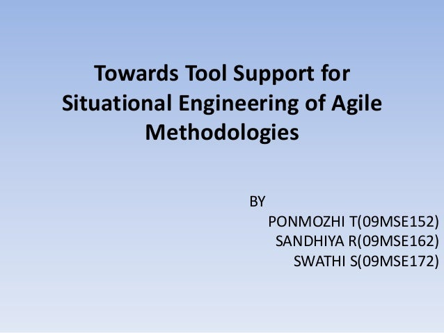 Towards Tool Support forSituational Engineering of Agile        Methodologies                  BY                       PO...