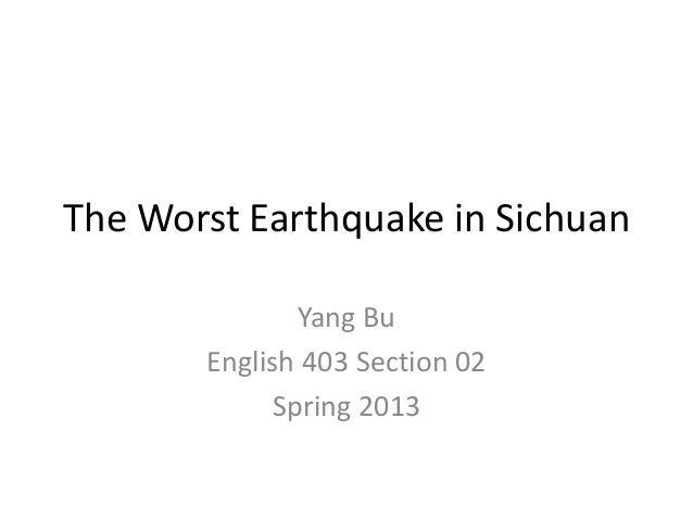 The Worst Earthquake in SichuanYang BuEnglish 403 Section 02Spring 2013