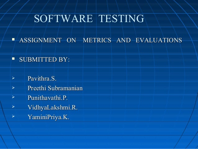  ASSIGNMENT ON METRICS AND EVALUATIONSASSIGNMENT ON METRICS AND EVALUATIONS SUBMITTED BY:SUBMITTED BY: Pavithra.S.Pavit...