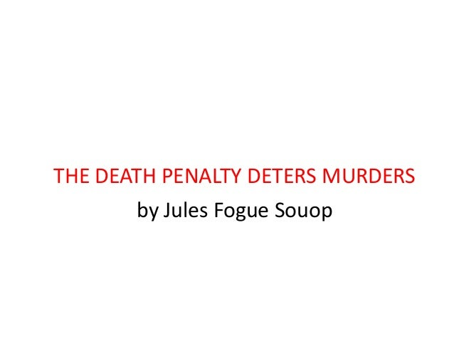 THE DEATH PENALTY DETERS MURDERSby Jules Fogue Souop