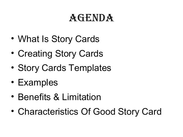 AgendA• What Is Story Cards• Creating Story Cards• Story Cards Templates• Examples• Benefits & Limitation• Characteristics...