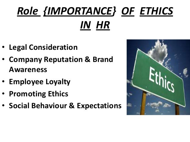 importance of ethics in hrm Ethics in human resource management (hrm) meaning of hrm hrm can be understood in simple terms as employing people, developing their resources, utilising, main.