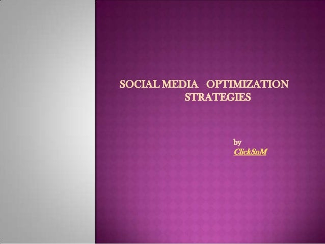 SOCIAL MEDIA OPTIMIZATIONSTRATEGIESbyClickSnM