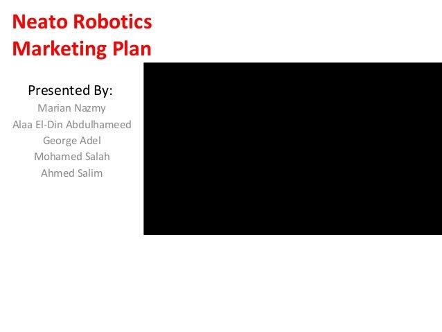 Neato RoboticsMarketing PlanPresented By:Marian NazmyAlaa El-Din AbdulhameedGeorge AdelMohamed SalahAhmed Salim