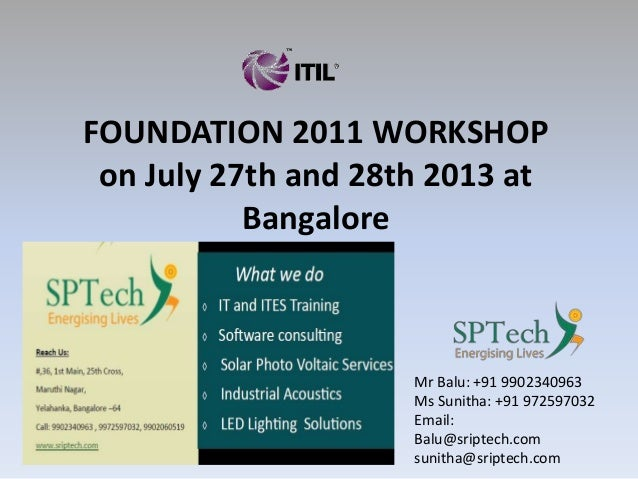 FOUNDATION 2011 WORKSHOP on July 27th and 28th 2013 at Bangalore Mr Balu: +91 9902340963 Ms Sunitha: +91 972597032 Email: ...