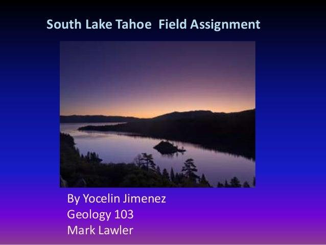 South Lake Tahoe Field Assignment By Yocelin Jimenez Geology 103 Mark Lawler