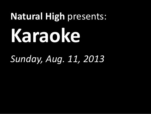 Natural High presents: Karaoke Sunday, Aug. 11, 2013