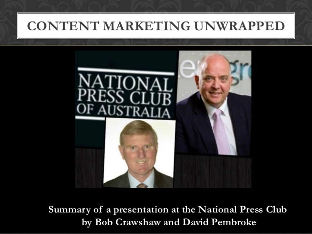 CONTENT MARKETING UNWRAPPED Summary of a presentation at the National Press Club by Bob Crawshaw and David Pembroke