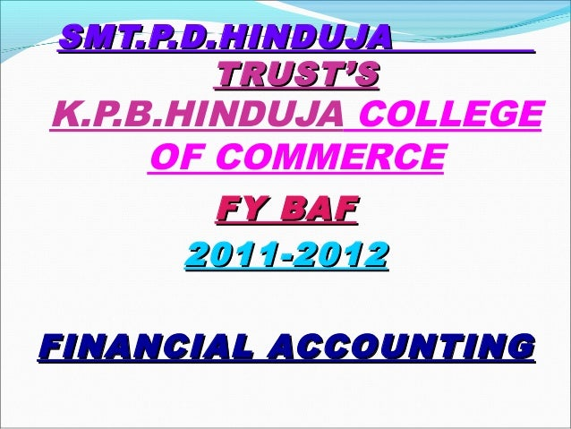 SMT.P.D.HINDUJASMT.P.D.HINDUJA TRUST'STRUST'S K.P.B.HINDUJA COLLEGE OF COMMERCE FY BAFFY BAF 2011-20122011-2012 FINANCIAL ...