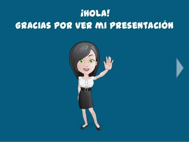 ¡Hola! Gracias por ver mi presentación