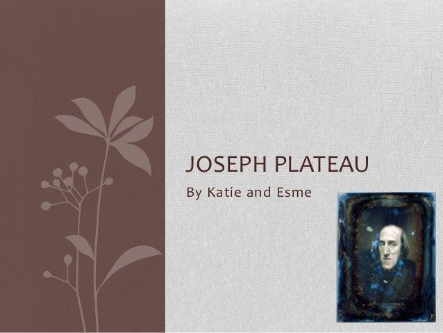 By Katie and Esme JOSEPH PLATEAU