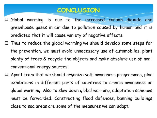 conclusion on global warming essay To blame humans or not to blame humans for global warming, that is the question global warming is an increase in temperature world wide report has noted, 11 out of the last 12 years have ranked.