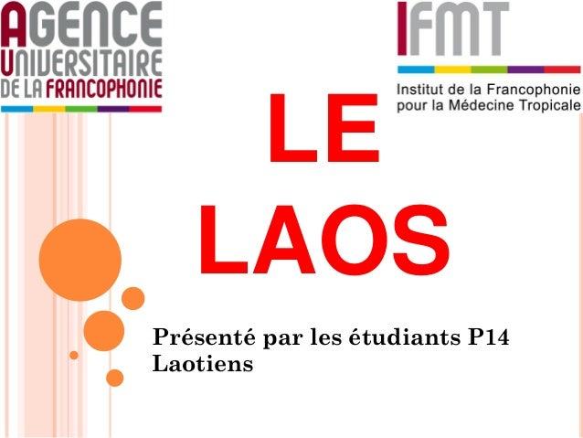 LE LAOS Présenté par les étudiants P14 Laotiens