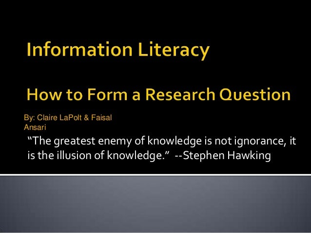 """By: Claire LaPolt & Faisal Ansari  """"The greatest enemy of knowledge is not ignorance, it is the illusion of knowledge."""" --..."""