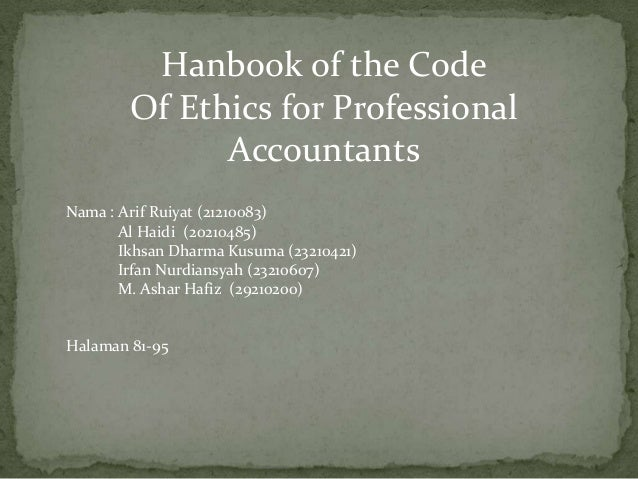 Hanbook of the Code Of Ethics for Professional Accountants Nama : Arif Ruiyat (21210083) Al Haidi (20210485) Ikhsan Dharma...