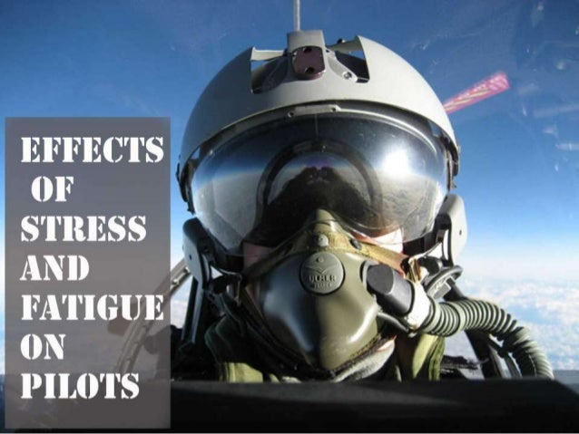 FECTS OF STRESS AND FATIGUE ON PILOTS