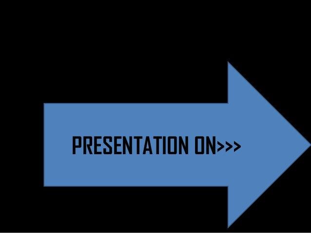 PRESENTATION PRESENTATION ON>>> ON>>>