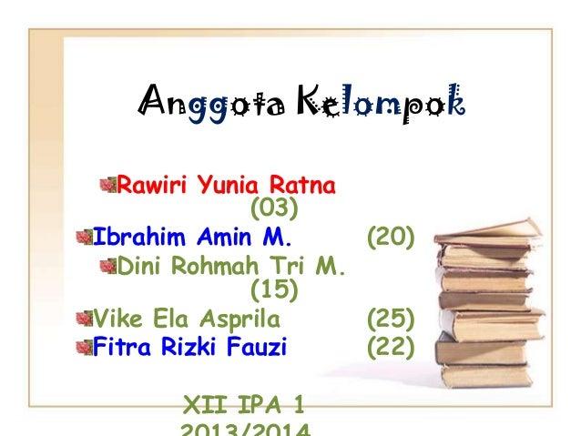 Anggota Kelompok Rawiri Yunia Ratna (03) Ibrahim Amin M. (20) Dini Rohmah Tri M. (15) Vike Ela Asprila (25) Fitra Rizki Fa...