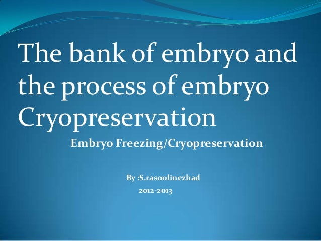 The bank of embryo and the process of embryo Cryopreservation.