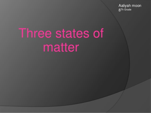 Aaliyah moon 8Th Grade  Three states of matter
