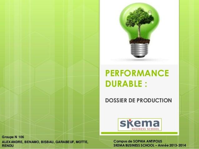 PERFORMANCE DURABLE : DOSSIER DE PRODUCTION  Groupe N 106 ALEXANDRE, BENAMO, BISBAU, GARABEUF, MOTTE, RENDU  Campus de SOP...