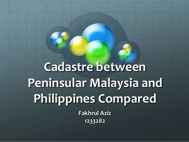 Cadastre between Peninsular Malaysia and Philippines Compared Fakhrul Aziz 1233282