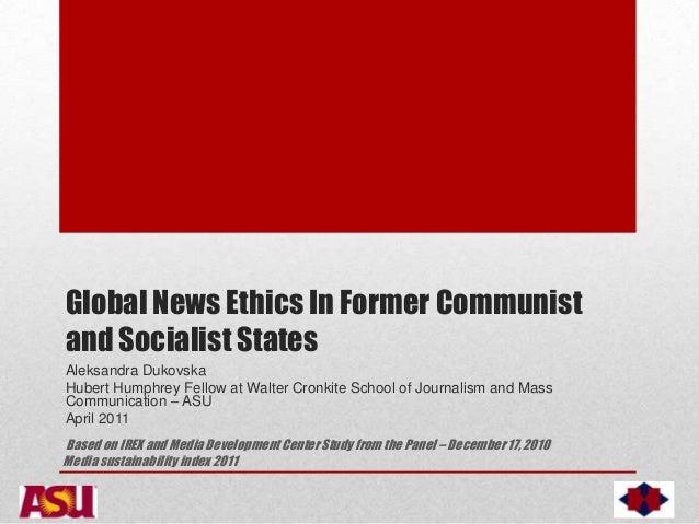 Global News Ethics In Former Communist and Socialist States Aleksandra Dukovska Hubert Humphrey Fellow at Walter Cronkite ...