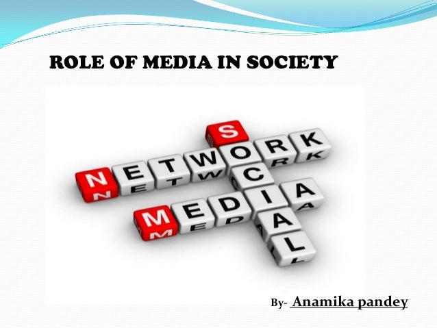 role of media in todays society News and, consequently, its role in creating the image society has of science and scientists this attitude has led to efforts to promote public communication of science through the media on occasion, scientists have been encoura ged to communicate their work directly or through intermediary journalists however, these.