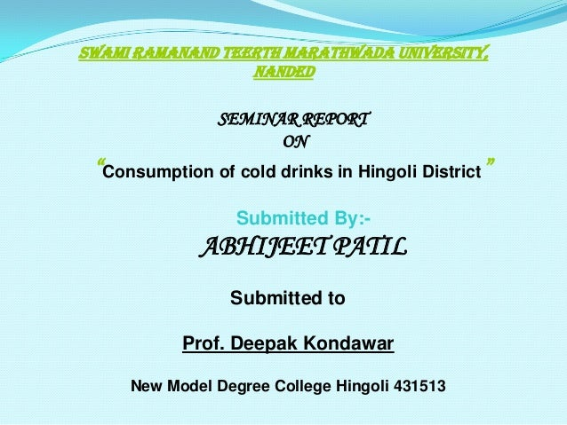 "SWAMI RAMANAND TEERTH MARATHWADA UNIVERSITY, NANDED  SEMINAR REPORT ON  ""Consumption of cold drinks in Hingoli District"" S..."