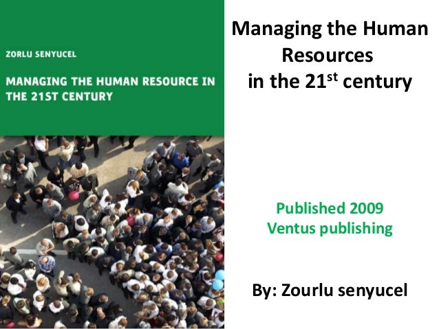 Managing the Human Resources in the 21st century  Published 2009 Ventus publishing  By: Zourlu senyucel