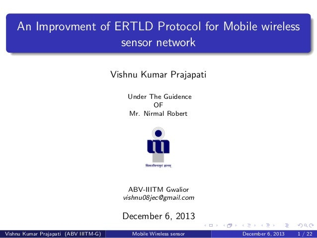An Improvment of ERTLD Protocol for Mobile wireless sensor network Vishnu Kumar Prajapati Under The Guidence OF Mr. Nirmal...