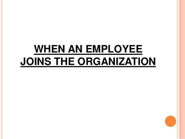 WHEN AN EMPLOYEE JOINS THE ORGANIZATION