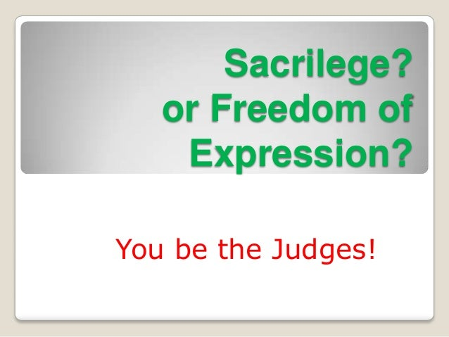 Sacrilege? or Freedom of Expression? You be the Judges!