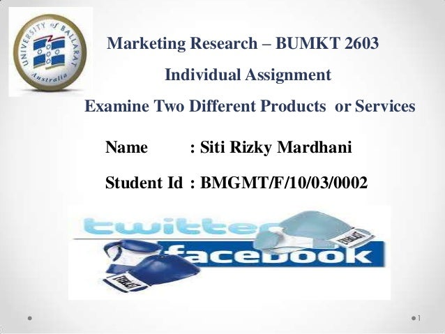Marketing Research – BUMKT 2603 Individual Assignment Examine Two Different Products or Services Name  : Siti Rizky Mardha...