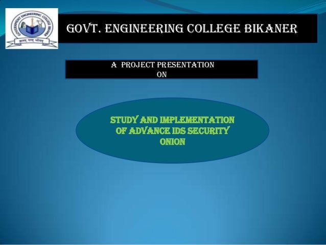 Govt. Engineering College Bikaner A PROJECT Presentation ON  STUDY AND IMPLEMENTATION OF ADVANCE IDS SECURITY ONION