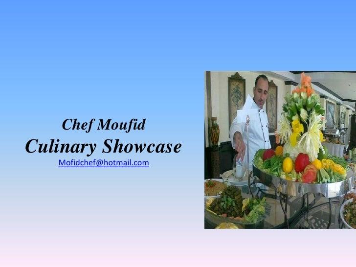 Chef MoufidCulinary Showcase   Mofidchef@hotmail.com